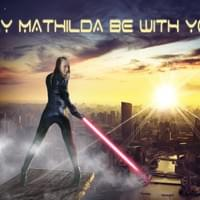 May Mathilda be with you