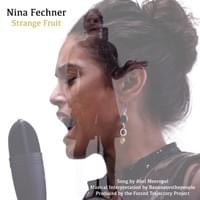 "Cover art for ""Strange Fruit"" video featuring gospel singer Nina Fechner, produced to highlight families impacted by police violence, especially those in Las Vegas. It was first aired for the Mass Liberation Project's Power of Justice 2: Balancing the Bench event on October 20, 2020, and then aired again for October 22nd Coalition's 25th National Day of Protest to Stop Police Brutality, Repression and the Criminalization of a Generation, on October 22, 2020."