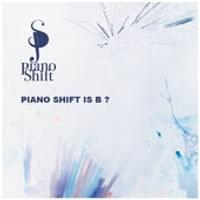 Piano Shift Is B? / Piano Shift