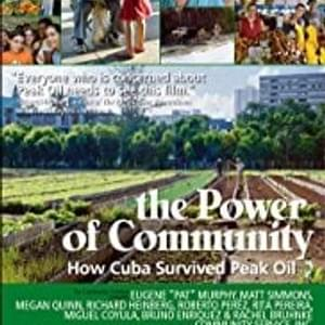 The Power of Community: How Cuba Survived Peak Oil directed by Faith Morgan