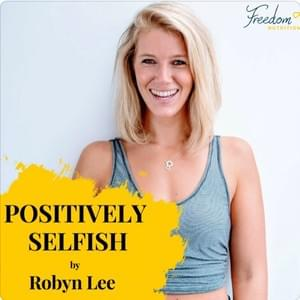 Positively Selfish Podcast Ep. 85