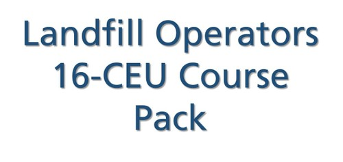 Landfill Operators 16-CEU Refresher Training Pack