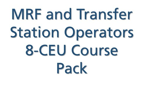 MRF and Transfer Station Operators 8-CEU Refresher Pack