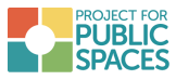 Project for Public Spaces- Placemaking Resource