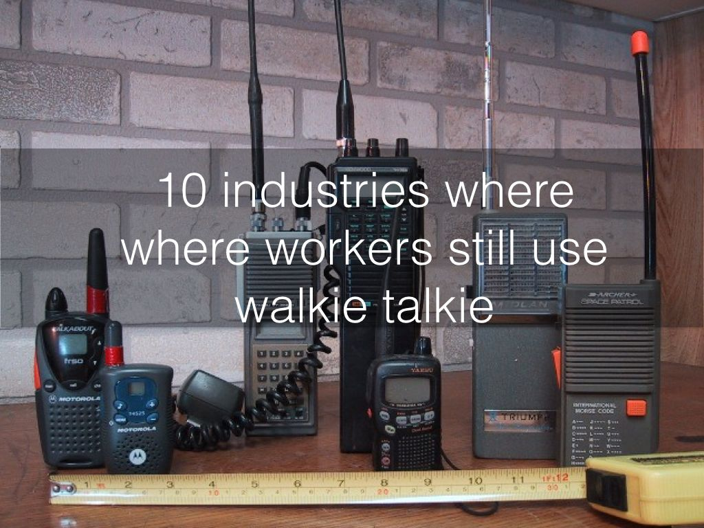 Industries in Need of Walkie Talkie
