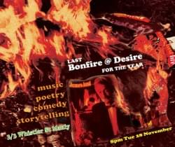 Bonfire @ Desire 'Last Bonfire for the Year' (Producer, front-of-house, poster design)