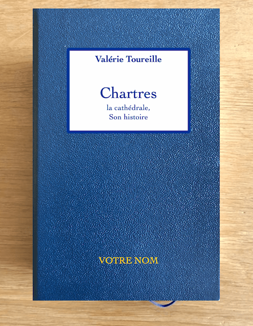 Chartres La cathédrale, son histoire par Valérie Toureille - Version RELIURE D'ART Plein cuir.