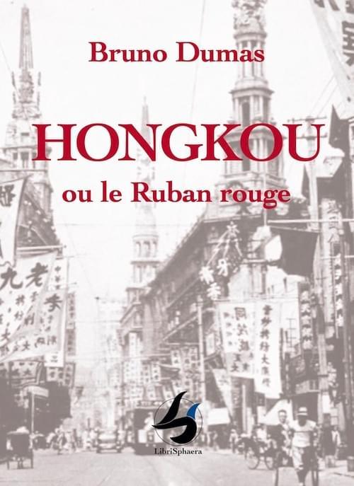 Bruno Dumas - Hongkou ou Le ruban rouge
