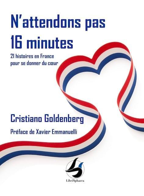 Cristiano Goldenberg - N'attendons pas 16 minutes, 21 histoires en France pour se donner du cœur