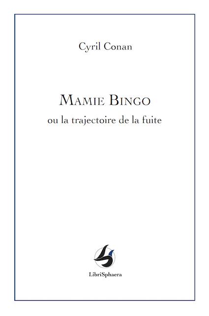 Cyril Conan - Mamie Bingo ou la trajectoire de la fuite