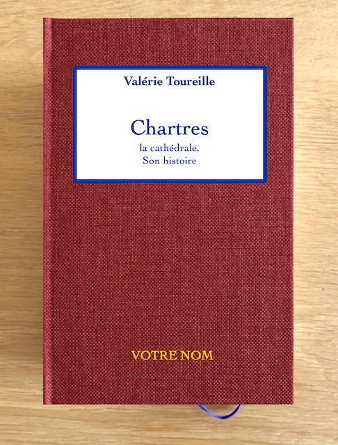 Chartres La cathédrale, son histoire par Valérie Toureille - Version RELIURE D'ART Toile véritable.