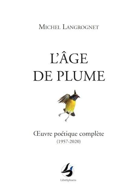 Michel Langrognet - L'Âge de plume, Œuvre poétique complète (1957-2020)