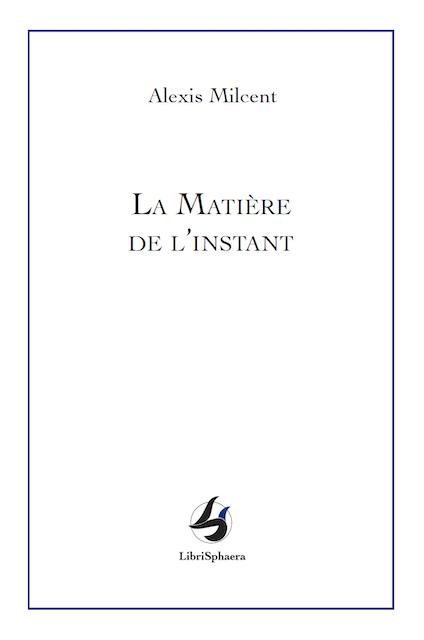 Alexis Milcent - La Matière de l'instant