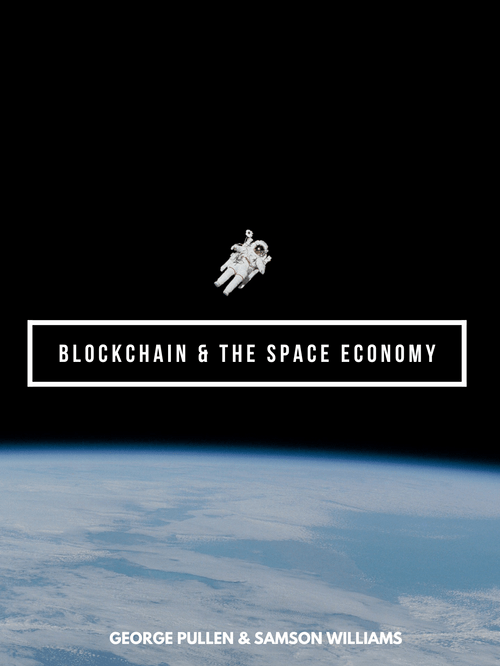Blockchain & The Space Economy. Book I in The Milk Way Economy Series (Pre-Order.)