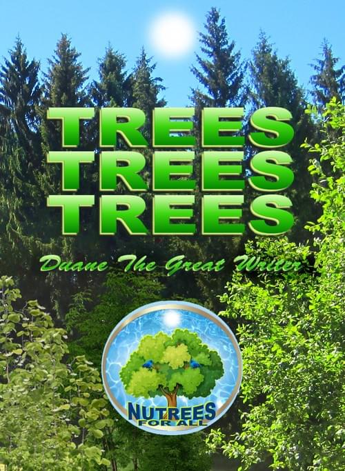 TREES TREES TREES by Duane The Great Writer