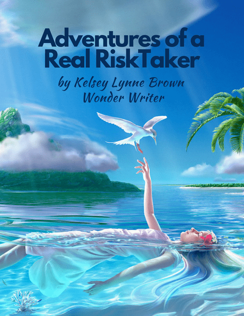 Adventures of a Real RiskTaker by Kelsey Lynne Brown Wonder Writer