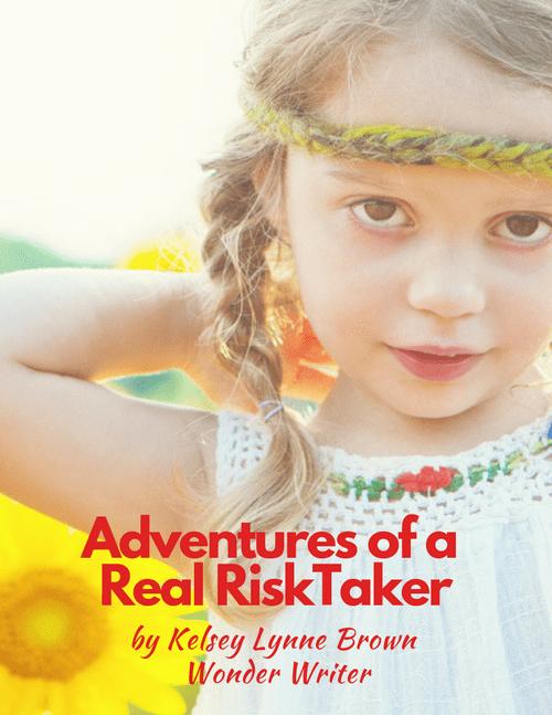 Adventures of a Real RiskTaker by Kelsey Lynne Brown Wonder Writer