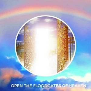 Open the Floodgates of Heaven