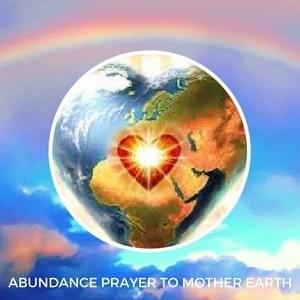 Abundance Prayer to Mother Earth