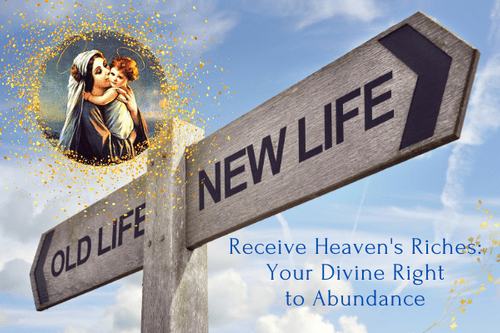 Receive Heaven's Riches Your Divine Right to Abundance