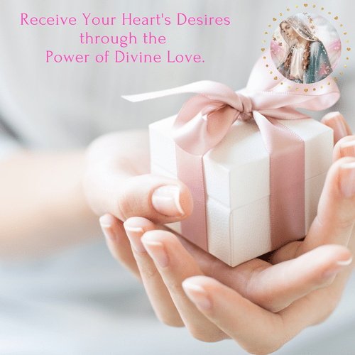 Receive Your Heart's Desires through the Power of Divine Love