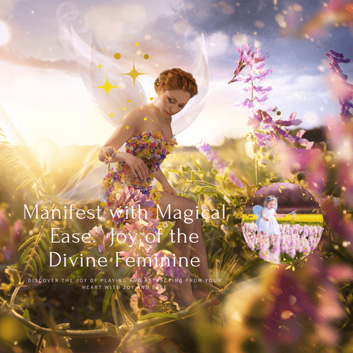 Manifest with Magical Ease. Joy of the Divine Feminine Workshop