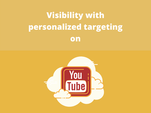 Visibility with personalized targeting on Youtube