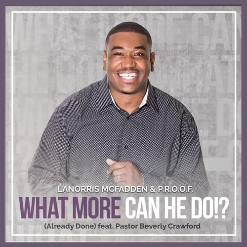 What More Can He Do!? (Already Done) [LaNorris McFadden & P.R.O.O.F. feat. Beverly Crawford]