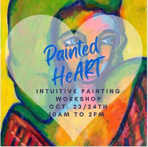 Painted HeART Intuitive Painting Workshop October 23rd/24th