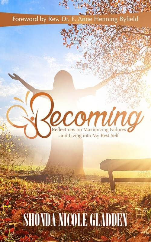 Becoming: Reflections on Maximizing Failures and Living into My Best Self