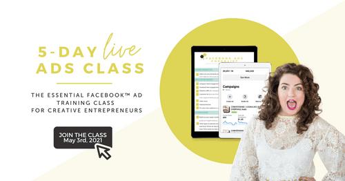 The Essentials Facebook Ad Training Class for Creative Entrepreneurs!