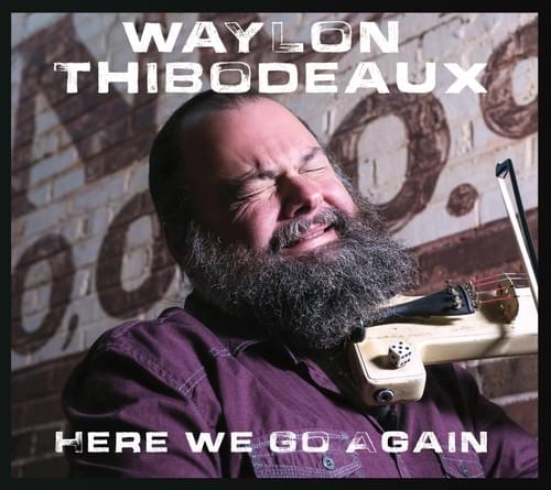 Here We Go Again - Waylon Thibodeaux