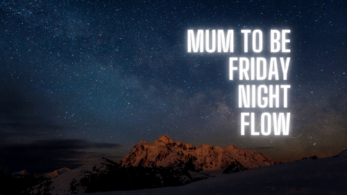 Mum to Be - Friday Night Flow