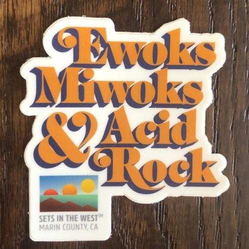 Ewoks, Miwoks & Acid Rock