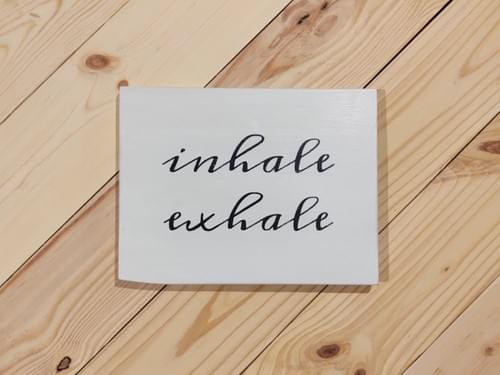 Inhale Exhale Wood Sign