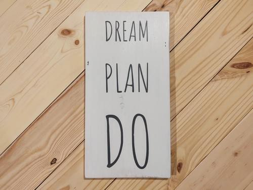Dream Plan Do Wood Sign