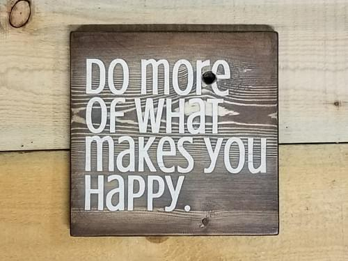 Do More Of What Makes You Happy Sign