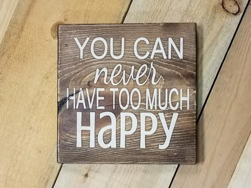 You Can Never Have Too Much Happy Sign