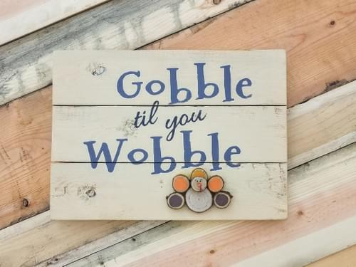 Gobble Til You Wobble Sign