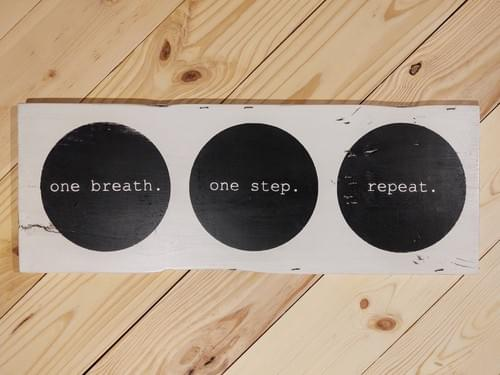 One Breath. One Step. Repeat. Wood Sign