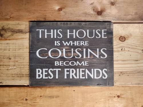 Cousins Become Best Friends Wood Sign
