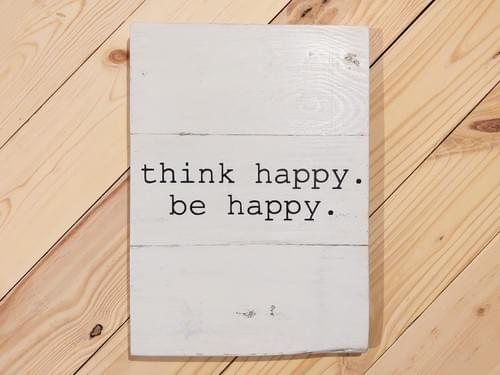 Think Happy. Be Happy. Wood Sign