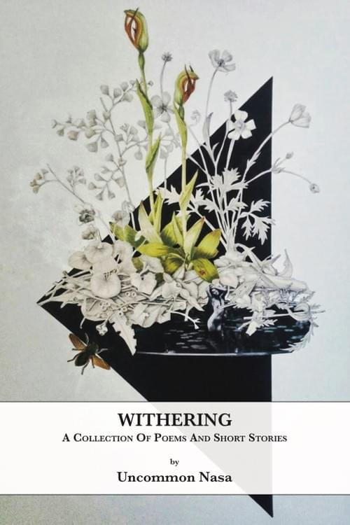 """Withering"" by Uncommon Nasa"