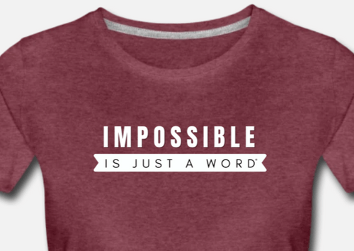 Women's T-Shirt - Impossible is Just a Word (Heather Burgundy)
