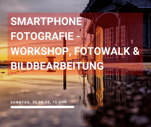 Smartphone Fotografie - Workshop, Fotowalk & Bildbearbeitung | So. 30.08.2020 | 15 Uhr
