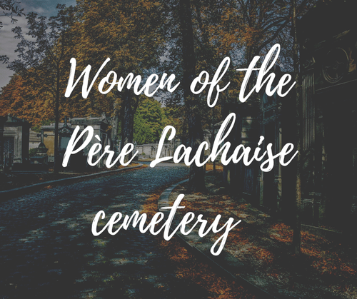 Women of the Père Lachaise cemetary (16€-22€)