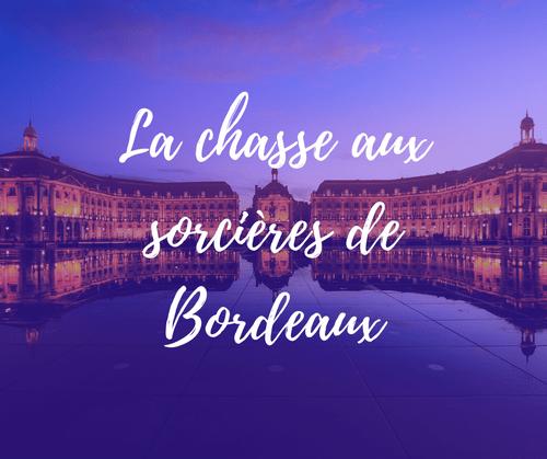 La chasse aux sorcières de Bordeaux (19€-22€)
