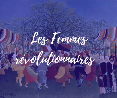 Les Femmes Révolutionnaires   7 juin   webinar (4,9€)