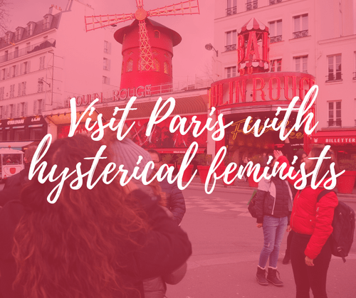 Visit Paris with hysterical feminists (16€-22€)
