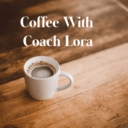 Coffee With Coach Lora